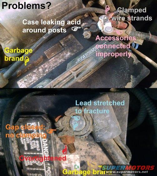"""batttermx.jpg Q: """"Why do I have battery problems?"""" A: Why wouldn't you?  Any ONE of these can cause slow cranking, starter damage, starter relay damage, starter cable damage, alternator damage or malfunction, low voltage, random spurious fault codes, driveability issues, winch/inverter malfunctions...  The rest of this photo album shows the CORRECT way to replace these terminals.  Look for PREV/NEXT at the top Left of this page, or click the album name links, or just keep scrolling down if you're already viewing the whole album.  See also: [url=http://www.supermotors.net/registry/media/830812][img]http://www.supermotors.net/getfile/830812/thumbnail/mdxp300.jpg[/img][/url] . [url=http://www.supermotors.net/registry/media/773846][img]http://www.supermotors.net/getfile/773846/thumbnail/98mgmcolored.jpg[/img][/url] . [url=http://www.supermotors.net/registry/media/1045885][img]http://www.supermotors.net/getfile/1045885/thumbnail/battbrds.jpg[/img][/url] . [url=http://www.supermotors.net/registry/media/828671][img]http://www.supermotors.net/getfile/828671/thumbnail/battstartwire9296.jpg[/img][/url] . [url=http://www.supermotors.net/registry/media/955475][img]http://www.supermotors.net/getfile/955475/thumbnail/26winchrelays.jpg[/img][/url] . [url=http://www.supermotors.net/registry/media/1035425][img]http://www.supermotors.net/getfile/1035425/thumbnail/g103v8.jpg[/img][/url] [url=http://www.amazon.com/dp/B000O0QLD6/]Motorcraft F2TZ-14301-B[/url] Negative Battery Cable with body, frame, & block grounds"""