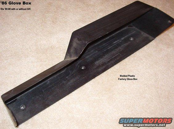 glovebox.jpg Plastic '80-86 Glove Box  '80-85 came with a cardboard glove box, so this is an upgrade.  This box fits all '80-86 trucks (A/C or not).